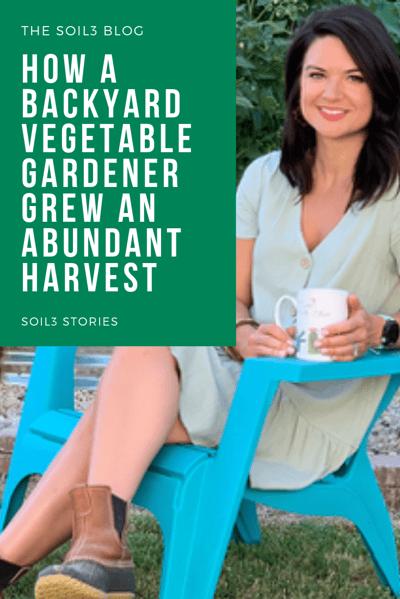 How a Backyard Vegetable Gardener Grew an Abundant Harvest